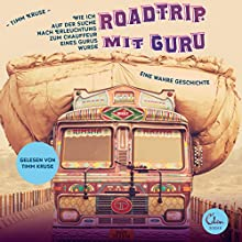 Roadtrip mit Guru: Wie ich auf der Suche nach Erleuchtung zum Chauffeur eines Gurus wurde | Livre audio Auteur(s) : Timm Kruse Narrateur(s) : Timm Kruse