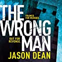 The Wrong Man (       UNABRIDGED) by Jason Dean Narrated by Jeff Harding