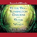 Peter Pan in Kensington Gardens & Peter and Wendy Audiobook by J. M. Barrie Narrated by Steven Crossley