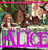 All Things Alice: The Wit, Wisdom,and Wonderland of Lewis Carroll