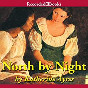 North by Night: A Story of the Underground Railroad | [Katherine Ayres]