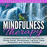 Mindfulness Therapy: Guided Meditation and Self Hypnosis for Stress Relief |  Instant Therapy Guru