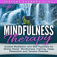 Mindfulness Therapy: Guided Meditation and Self Hypnosis for Stress Relief Speech by  Instant Therapy Guru Narrated by  Instant Therapy Guru