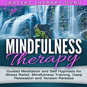 Mindfulness Therapy: Guided Meditation and Self Hypnosis for Stress Relief Speech