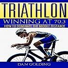 Triathlon: Winning at 70.3: How to Dominate the Middle Distance Hörbuch von Dan Golding Gesprochen von: John Gagnepain
