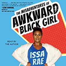 The Misadventures of Awkward Black Girl (       UNABRIDGED) by Issa Rae Narrated by Issa Rae