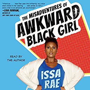 The Misadventures of Awkward Black Girl Audiobook by Issa Rae Narrated by Issa Rae