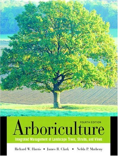 Arboriculture: Integrated Management of Landscape Trees,...