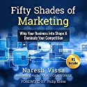 Fifty Shades of Marketing: Whip Your Business into Shape & Dominate Your Competition Audiobook by Naresh Vissa, Philip Kotler Narrated by John Eastman