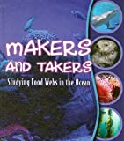 img - for Makers and Takers: Studying Food Webs in the Ocean book / textbook / text book