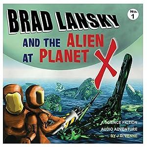 Brad Lansky And The Alien At Planet X - J. D. Venne