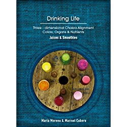 Drinking Life: Three-dimensional Chakra Alignment. Colors, Organs & Nutrients
