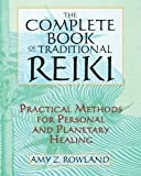 The Complete Book of Traditional Reiki: Practical Methods for Personal and Planetary Healing