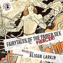 Fairy Tales of the Fiercer Sex Audiobook by Alison Larkin Narrated by Alison Larkin