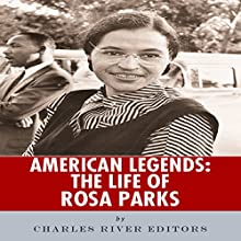 American Legends: The Life of Rosa Parks (       UNABRIDGED) by Charles River Editors Narrated by Nicholas S. Johnson