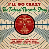 I'll go crazy - The Federal records story