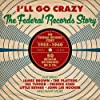 I'Ll Go Crazy -the Federal Records Story