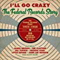 I'll Go Crazy: The Federal Records Story - 1955-1960