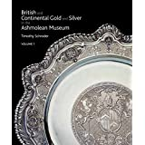 British and Continental Gold and Silver in the Ashmolean Museum Timothy Schroder