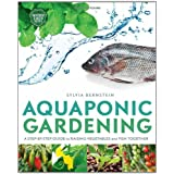 Aquaponic Gardening: A Step-By-Step Guide to Raising Vegetables and Fish Together ~ Sylvia Bernstein