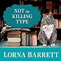 Not the Killing Type: A Booktown Mystery, Book 7 Audiobook by Lorna Barrett Narrated by Karen White