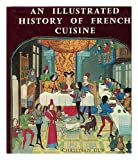 An illustrated history of French cuisine,: From Charlemagne to Charles de Gaulle