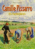 Camille Pissarro: 155 Masterpieces (Annotated Masterpieces Book 42)