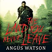 The Land You Never Leave: West of West, Book 2 | Angus Watson