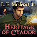 Heritage of Cyador: Saga of Recluce, Book 18 (       UNABRIDGED) by L. E. Modesitt, Jr. Narrated by Kirby Heyborne