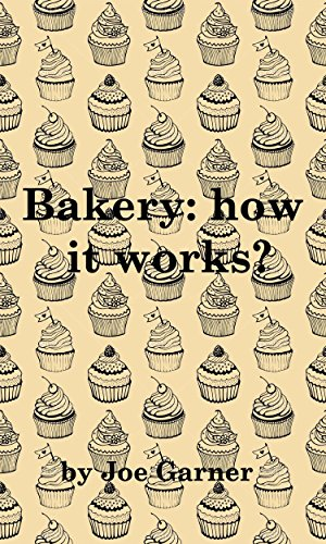 Bakery: How it works? by Joe Garner