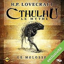 Le Molosse (Cthulhu - Le mythe)   Livre audio Auteur(s) : Howard Phillips Lovecraft Narrateur(s) : Nicolas Planchais