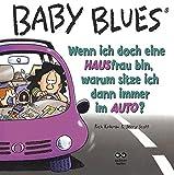Baby Blues. Wenn ich doch eine HAUSfrau bin