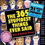 The 365 Stupidest Things Ever Said 20...