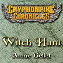 Witch Hunt: The Gryphonpike Chronicles, Book 1 (       UNABRIDGED) by Annie Bellet Narrated by Christine Padovan