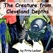 The Creature from Cleveland Depths | [Fritz Leiber]