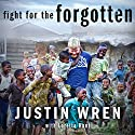 Fight for the Forgotten: How a Mixed Martial Artist Stopped Fighting for Himself and Started Fighting for Others (       UNABRIDGED) by Loretta Hunt, Justin Wren Narrated by Roger Wayne