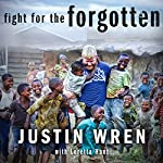 Fight for the Forgotten: How a Mixed Martial Artist Stopped Fighting for Himself and Started Fighting for Others | Loretta Hunt,Justin Wren