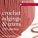 Crochet Edgings & Trims: 150 Stitches (Harmony Guides)