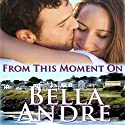From This Moment On: San Francisco Sullivans, Book 2 Audiobook by Bella Andre Narrated by Eva Kaminsky