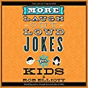 More Laugh-Out-Loud Jokes for Kids Audiobook by Rob Elliot Narrated by Dylan August, Gavin August, Danielle Hitchcock, Josh Hitchcock, Tori Hitchcock, Selah Howard