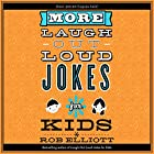 More Laugh-Out-Loud Jokes for Kids Hörbuch von Rob Elliot Gesprochen von: Dylan August, Gavin August, Danielle Hitchcock, Josh Hitchcock, Tori Hitchcock, Selah Howard