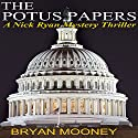 The Potus Papers: Nick Ryan Mystery Series, Book 1 Audiobook by Bryan Mooney Narrated by Gordon Greenhill
