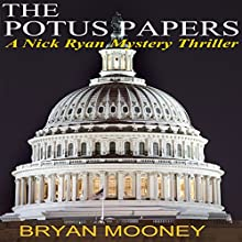 The Potus Papers: Nick Ryan Mystery Series, Book 1 (       UNABRIDGED) by Bryan Mooney Narrated by Gordon Greenhill