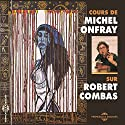Robert Combas, un cours de Michel Onfray Discours Auteur(s) : Michel Onfray Narrateur(s) : Michel Onfray