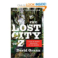 The Lost City of Z: A Tale of Deadly Obsession in the Amazon by David Grann
