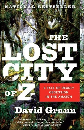The Lost City of Z: A Tale of Deadly Obsession in the Amazon written by David Grann