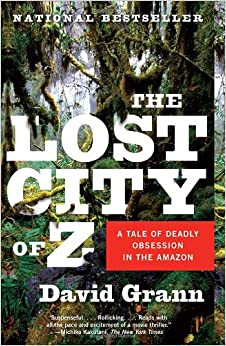 The Lost City of Z: A Tale of Deadly Obsession in the