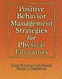 Positive behavior management strategies for physical educators /