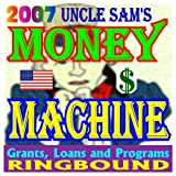 echange, troc U.S. Government - 2007 Uncle Sam's Money Machine - Federal Grants and Government Assistance, Grant Writing Resources, Funding Lists (Ring-bound)