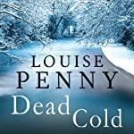 Dead Cold: Chief Inspector Gamache, Book 2 (       UNABRIDGED) by Louise Penny Narrated by Adam Sims